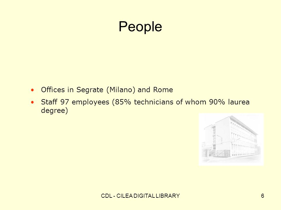 CDL - CILEA DIGITAL LIBRARY6 People Offices in Segrate (Milano) and Rome Staff 97 employees (85% technicians of whom 90% laurea degree)