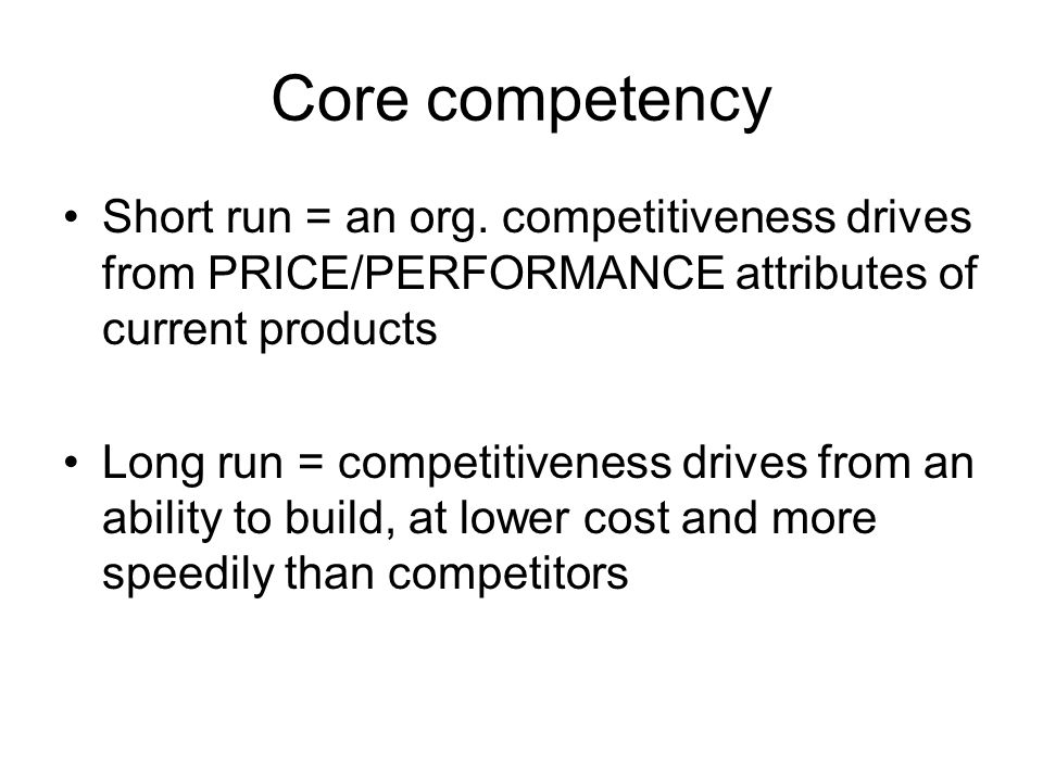 Core competency Short run = an org.