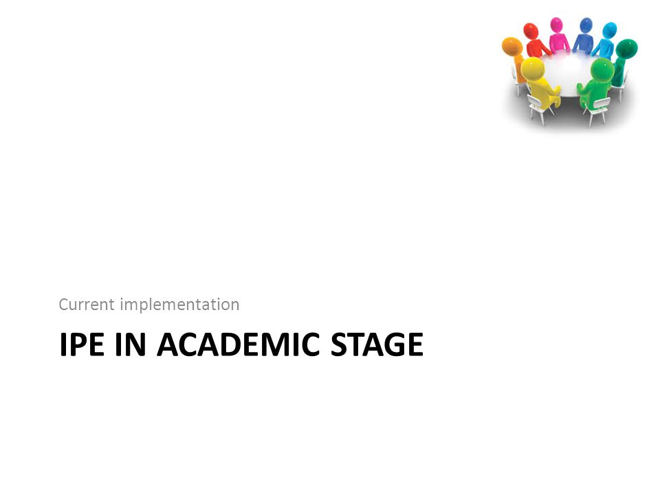 IPE IN ACADEMIC STAGE Current implementation