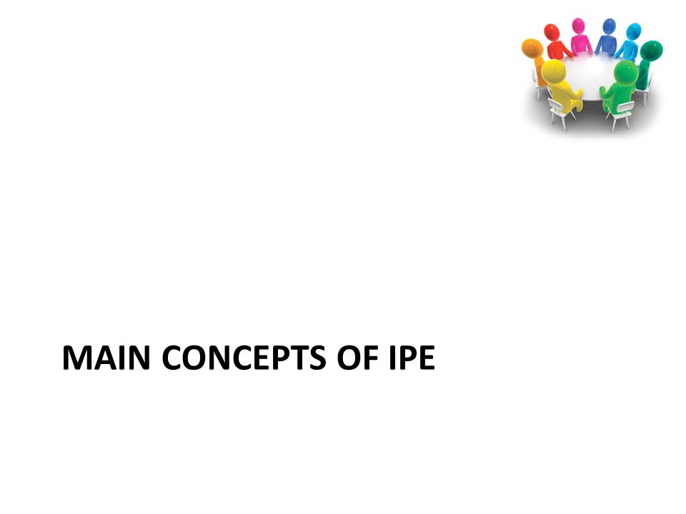 MAIN CONCEPTS OF IPE