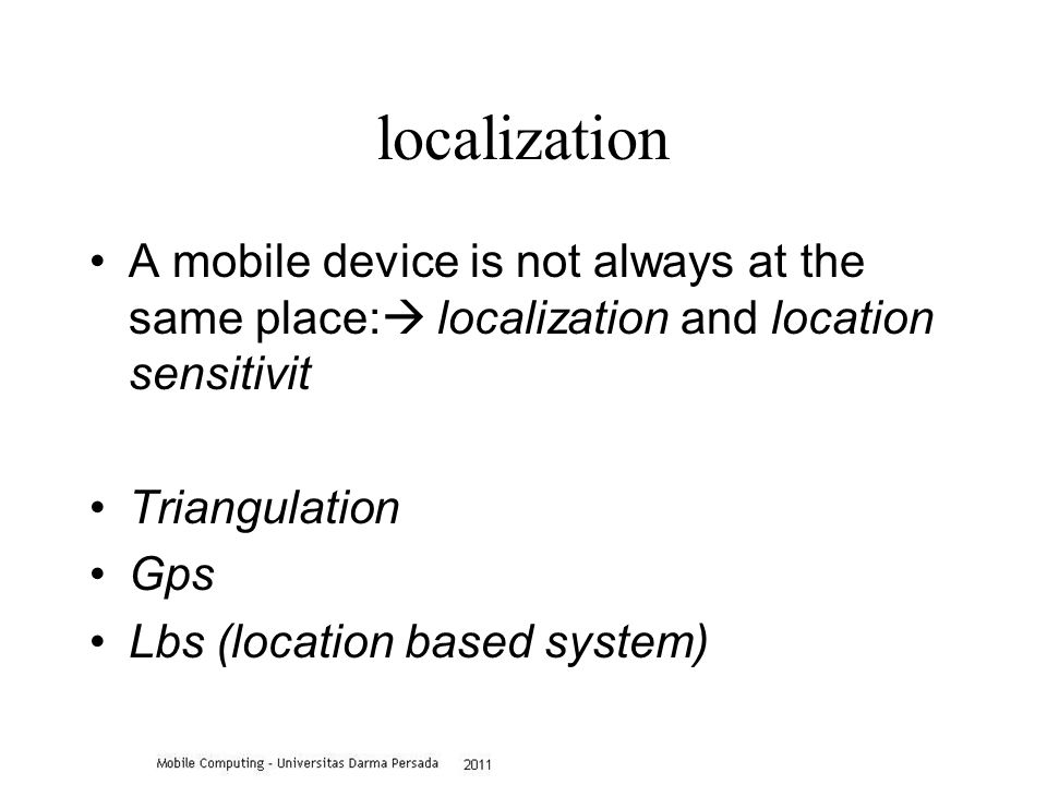 localization A mobile device is not always at the same place:  localization and location sensitivit Triangulation Gps Lbs (location based system)