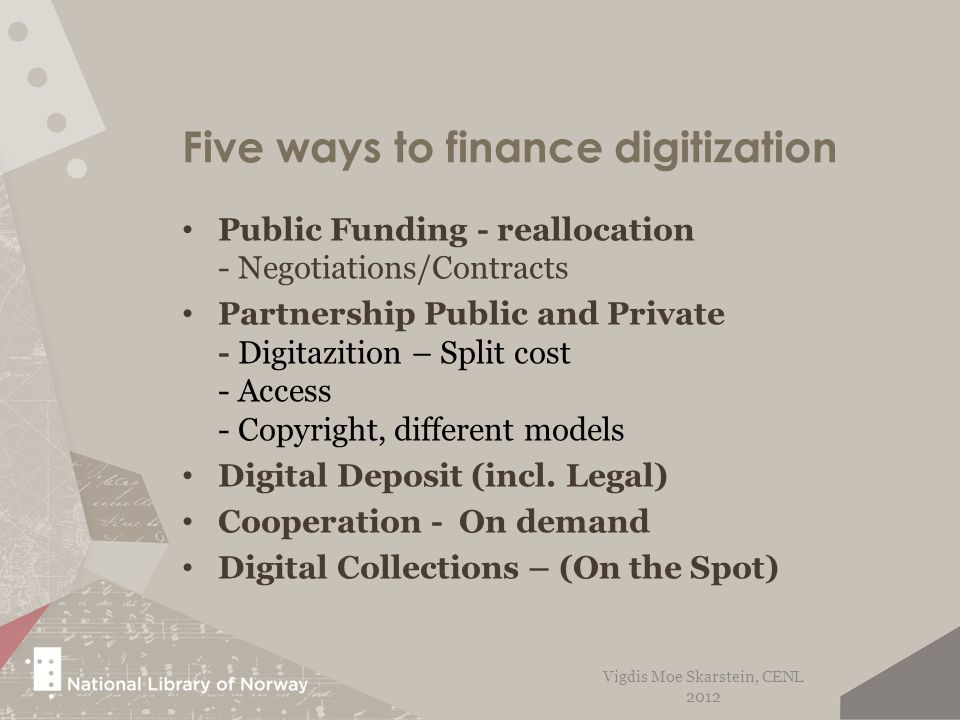 Five ways to finance digitization Public Funding - reallocation - Negotiations/Contracts Partnership Public and Private - Digitazition – Split cost -