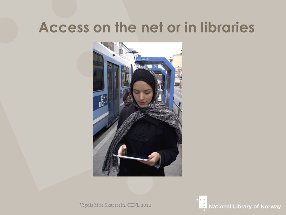 Access on the net or in libraries Vigdis Moe Skarstein, CENL 2012