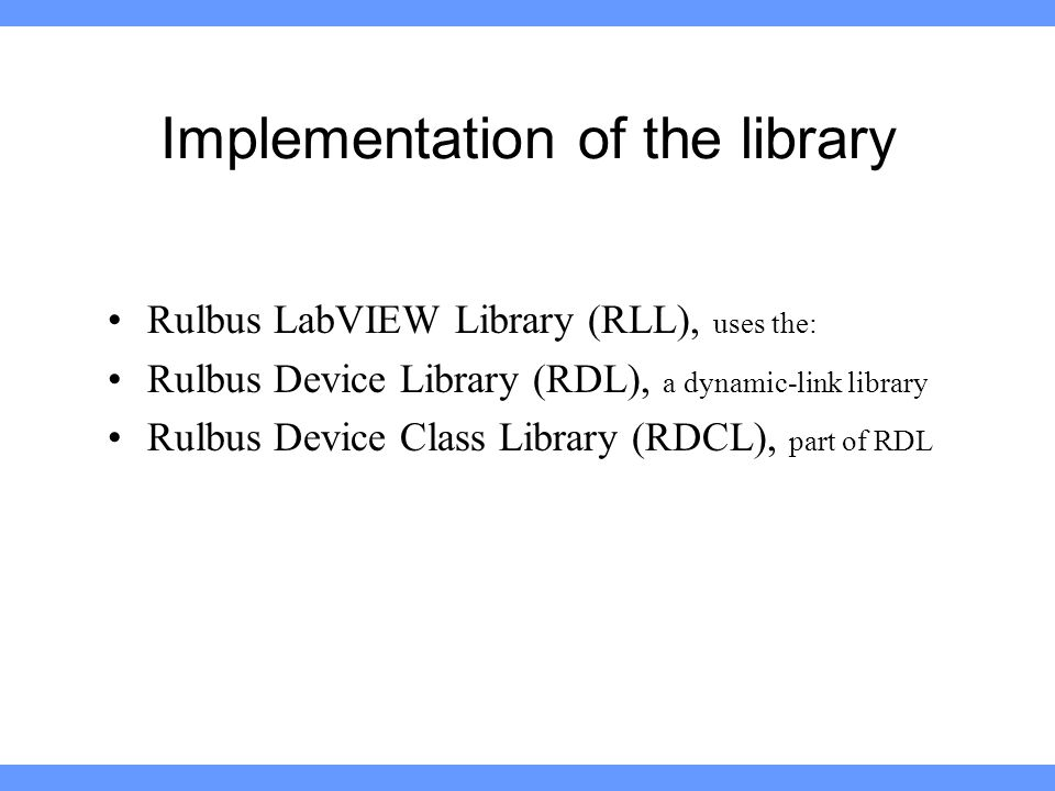 Implementation of the library Rulbus LabVIEW Library (RLL), uses the: Rulbus Device Library (RDL), a dynamic-link library Rulbus Device Class Library (RDCL), part of RDL