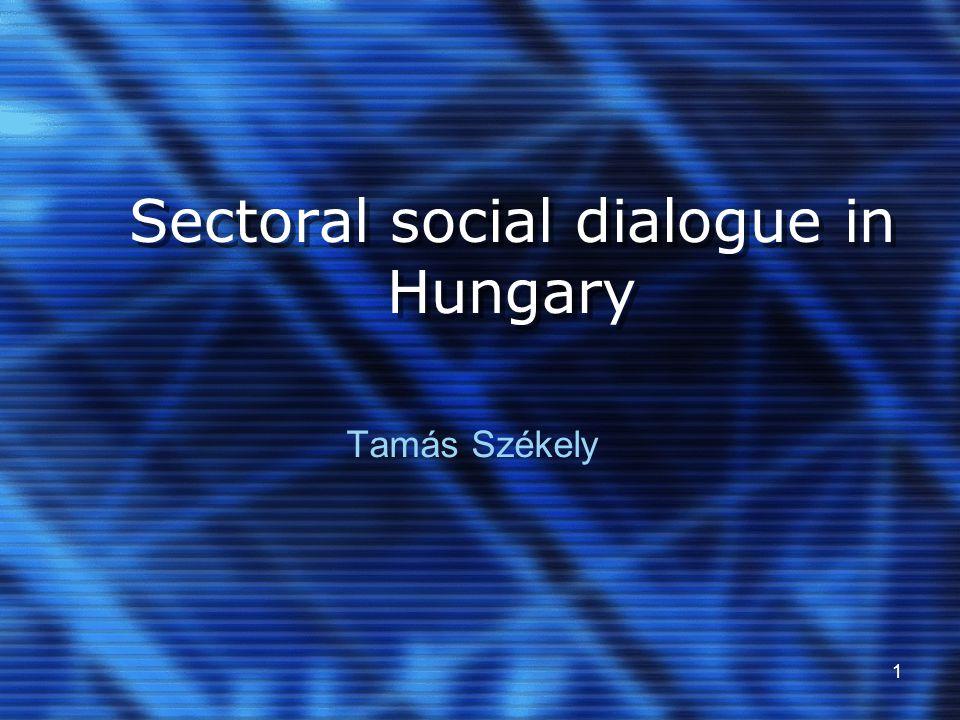 1 Sectoral social dialogue in Hungary Tamás Székely