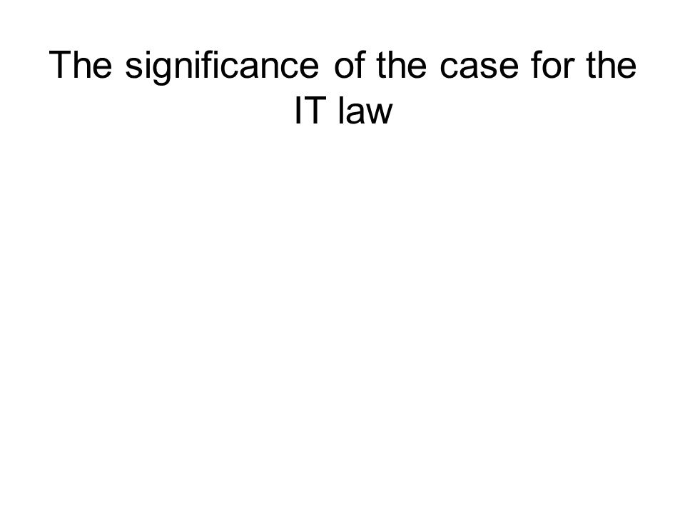The significance of the case for the IT law