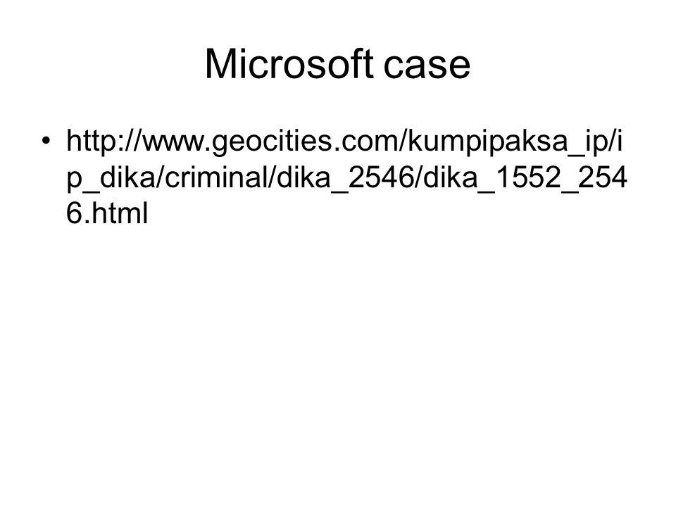 Microsoft case http://www.geocities.com/kumpipaksa_ip/i p_dika/criminal/dika_2546/dika_1552_254 6.html