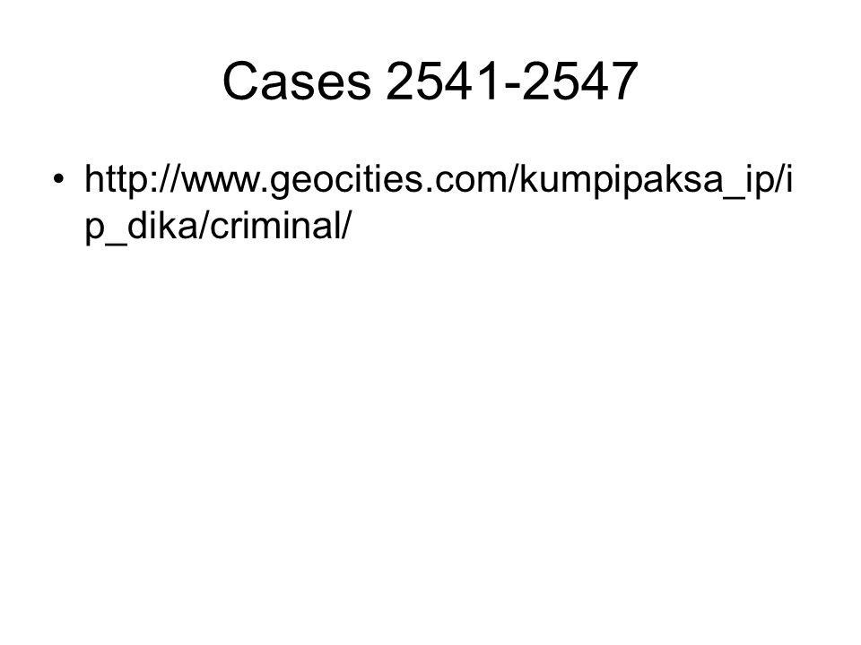 Cases 2541-2547 http://www.geocities.com/kumpipaksa_ip/i p_dika/criminal/