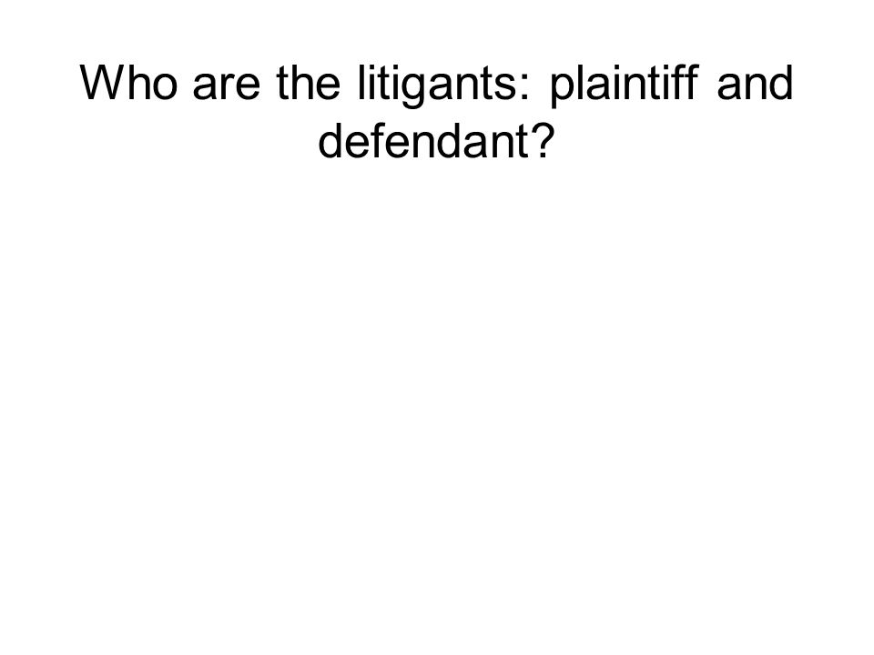 Who are the litigants: plaintiff and defendant?