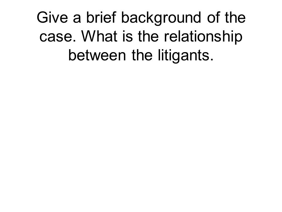 Give a brief background of the case. What is the relationship between the litigants.