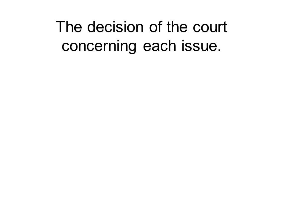 The decision of the court concerning each issue.