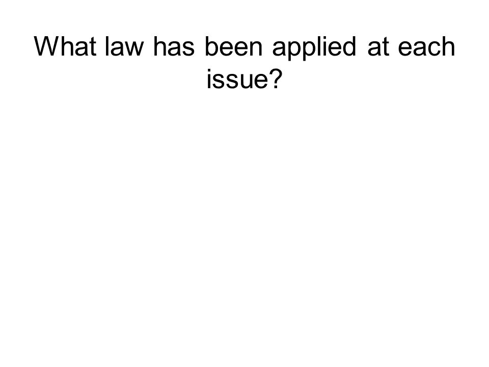 What law has been applied at each issue