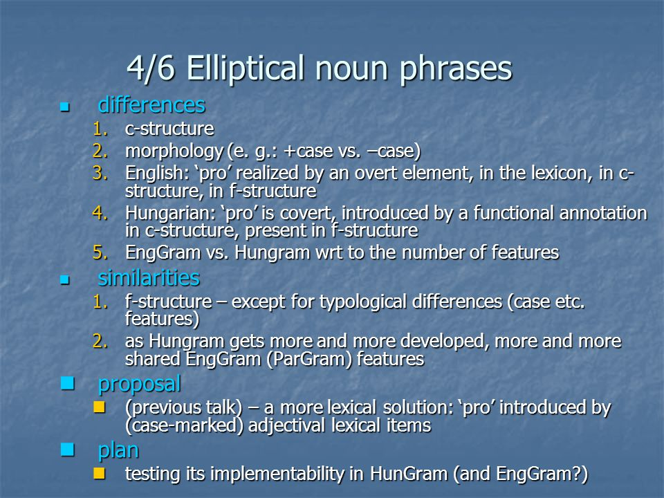 4/6 Elliptical noun phrases differences differences 1.c-structure 2.morphology (e.
