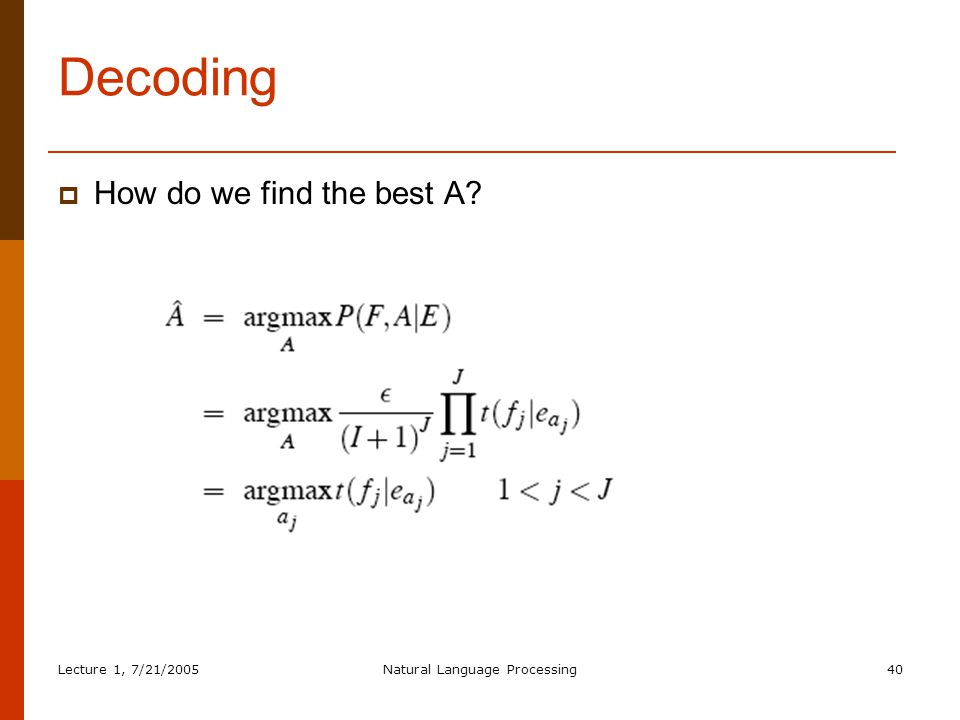 Lecture 1, 7/21/2005Natural Language Processing40 Decoding  How do we find the best A