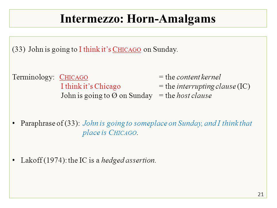 Intermezzo: Horn-Amalgams 21 (33)John is going to I think it's C HICAGO on Sunday.