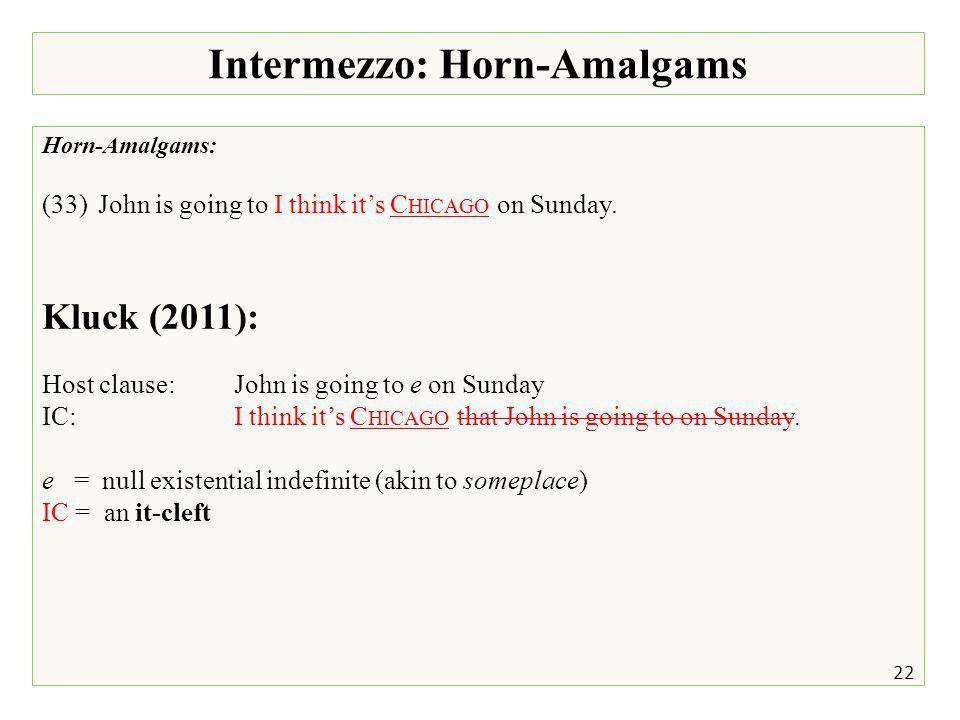Intermezzo: Horn-Amalgams 22 Horn-Amalgams: (33)John is going to I think it's C HICAGO on Sunday.