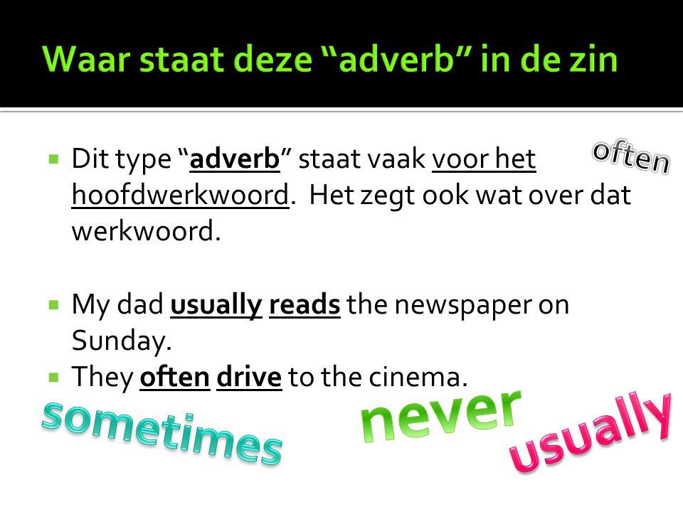 " Dit type ""adverb"" staat vaak voor het hoofdwerkwoord. Het zegt ook wat over dat werkwoord.  My dad usually reads the newspaper on Sunday.  They of"