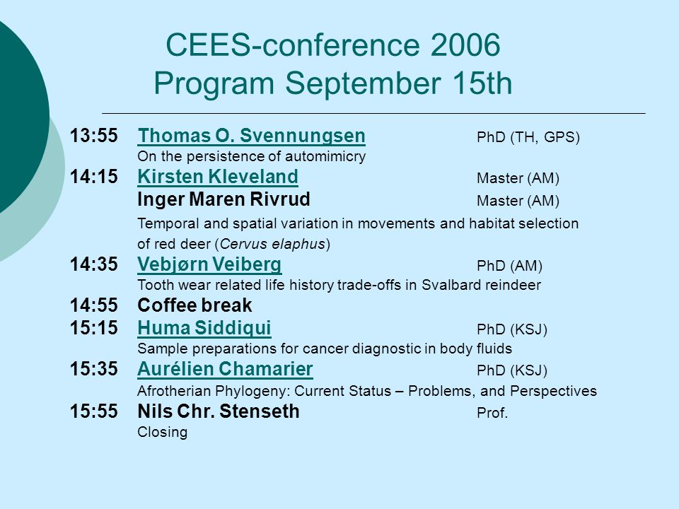 13:55Thomas O. Svennungsen PhD (TH, GPS)Thomas O. Svennungsen On the persistence of automimicry 14:15Kirsten Kleveland Master (AM)Kirsten Kleveland In