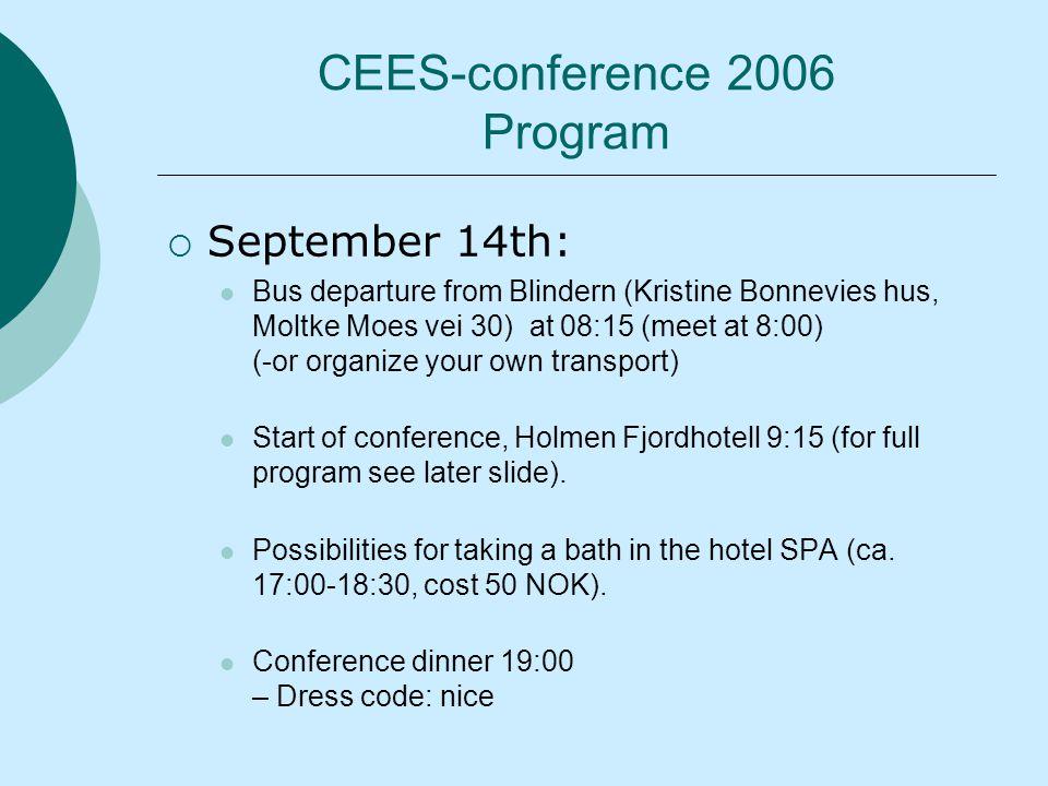 CEES-conference 2006 Program  September 14th: Bus departure from Blindern (Kristine Bonnevies hus, Moltke Moes vei 30) at 08:15 (meet at 8:00) (-or organize your own transport) Start of conference, Holmen Fjordhotell 9:15 (for full program see later slide).