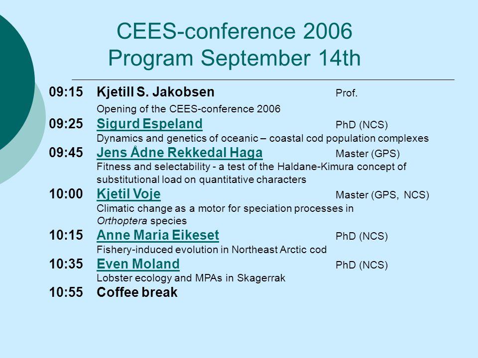 09:15Kjetill S. Jakobsen Prof. Opening of the CEES-conference 2006 09:25Sigurd Espeland PhD (NCS)Sigurd Espeland Dynamics and genetics of oceanic – co
