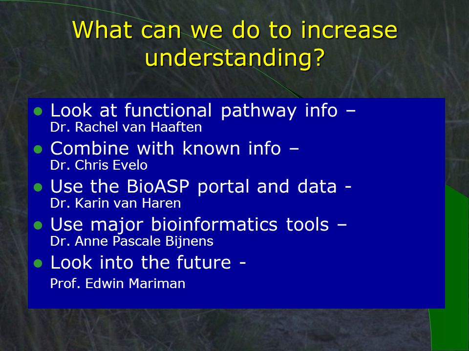 What can we do to increase understanding. Look at functional pathway info – Dr.