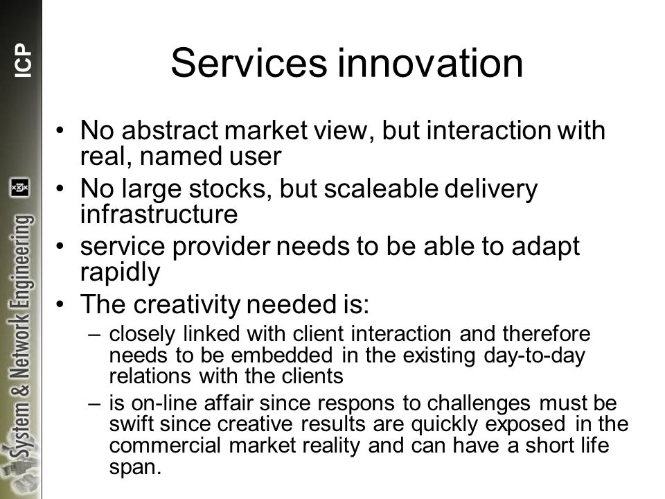 ICP Services innovation No abstract market view, but interaction with real, named user No large stocks, but scaleable delivery infrastructure service