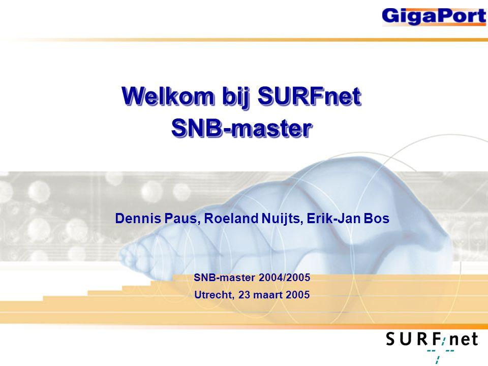 Welkom bij SURFnet SNB-master Dennis Paus, Roeland Nuijts, Erik-Jan Bos SNB-master 2004/2005 Utrecht, 23 maart 2005