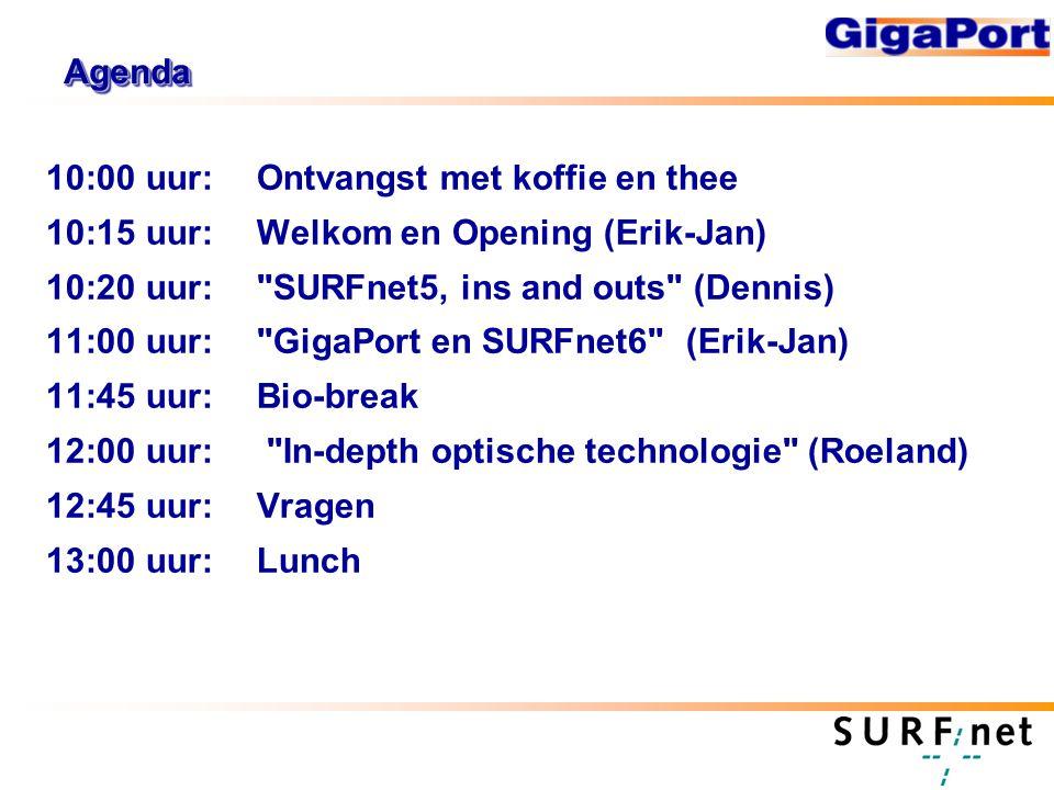 AgendaAgenda 10:00 uur:Ontvangst met koffie en thee 10:15 uur:Welkom en Opening (Erik-Jan) 10:20 uur: SURFnet5, ins and outs (Dennis) 11:00 uur: GigaPort en SURFnet6 (Erik-Jan) 11:45 uur:Bio-break 12:00 uur: In-depth optische technologie (Roeland) 12:45 uur:Vragen 13:00 uur:Lunch