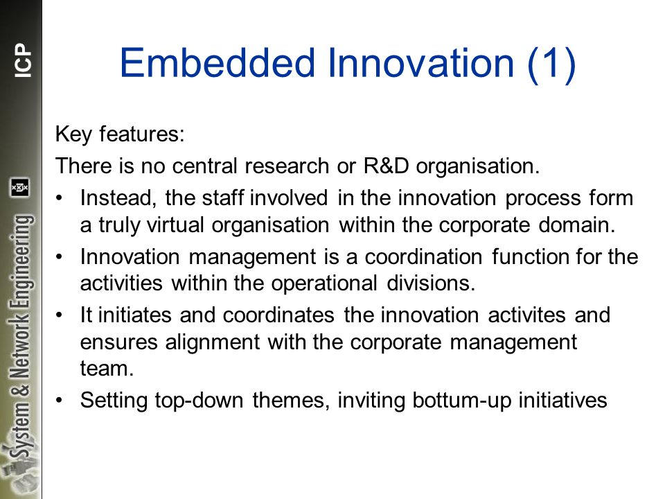 ICP Embedded Innovation (1) Key features: There is no central research or R&D organisation.