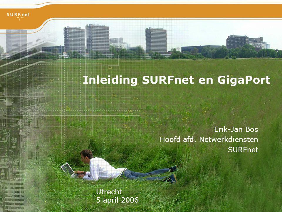 Hoogwaardig internet voor hoger onderwijs en onderzoek Inleiding SURFnet en GigaPort Erik-Jan Bos Hoofd afd. Netwerkdiensten SURFnet Utrecht 5 april 2