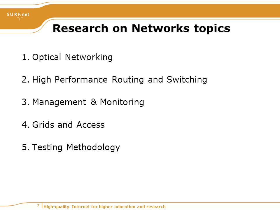 High-quality Internet for higher education and research 7 Research on Networks topics 1.Optical Networking 2.High Performance Routing and Switching 3.