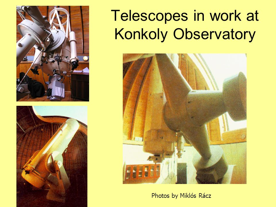 Telescopes in work at Konkoly Observatory Photos by Miklós Rácz