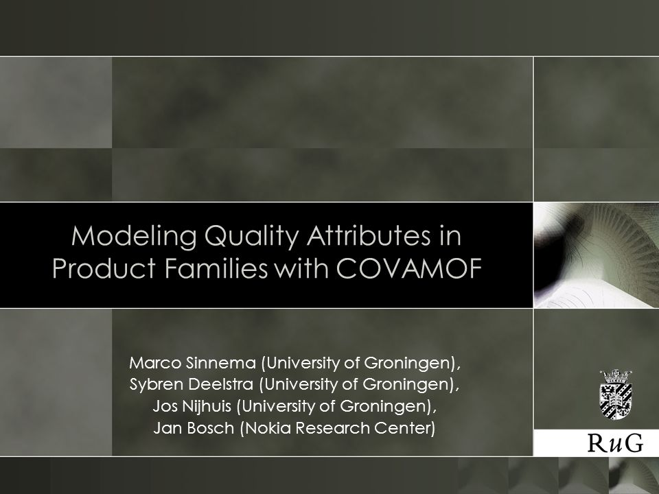 Modeling Quality Attributes in Product Families with COVAMOF Marco Sinnema (University of Groningen), Sybren Deelstra (University of Groningen), Jos N