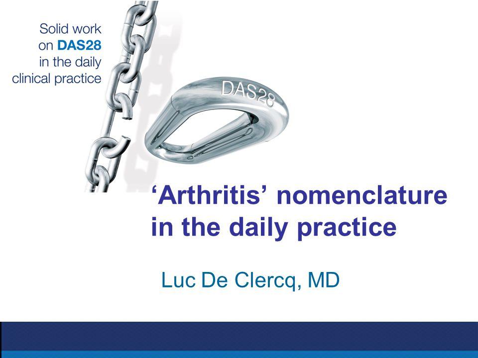 'Arthritis' nomenclature in the daily practice Luc De Clercq, MD