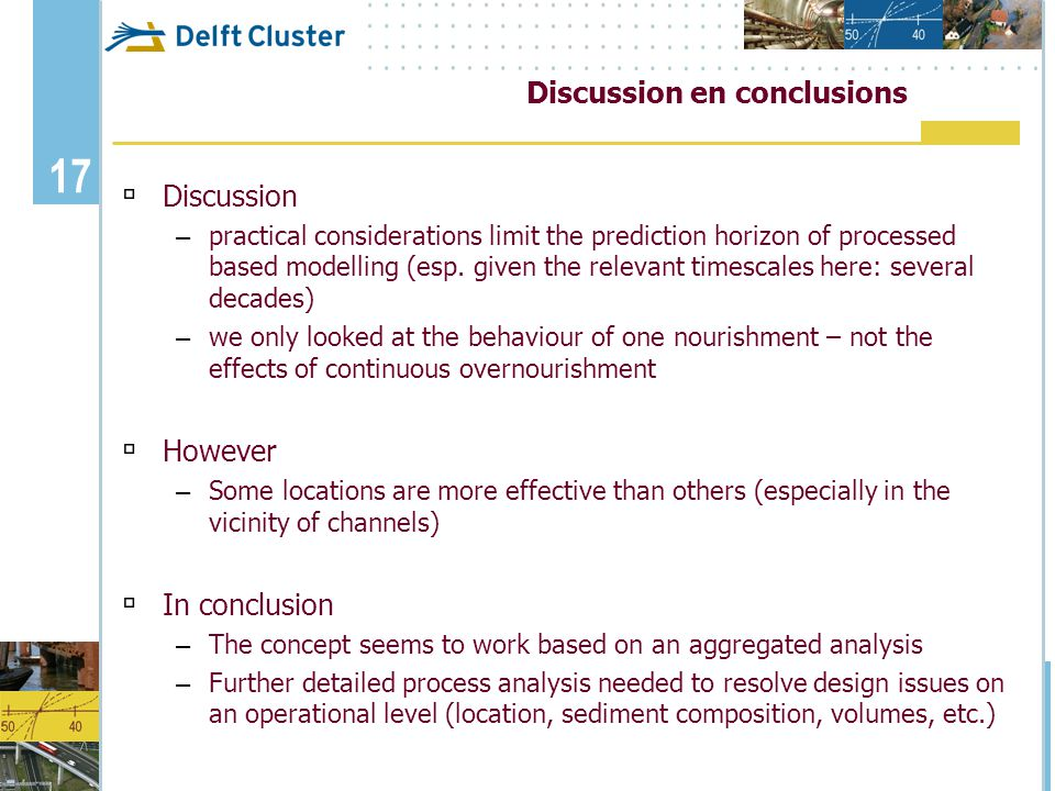 17 Discussion en conclusions  Discussion – practical considerations limit the prediction horizon of processed based modelling (esp. given the relevan