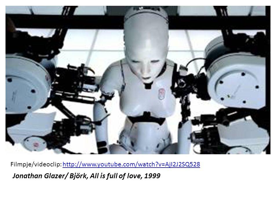 Filmpje/videoclip: http://www.youtube.com/watch?v=AjI2J2SQ528http://www.youtube.com/watch?v=AjI2J2SQ528 Jonathan Glazer/ Björk, All is full of love, 1999