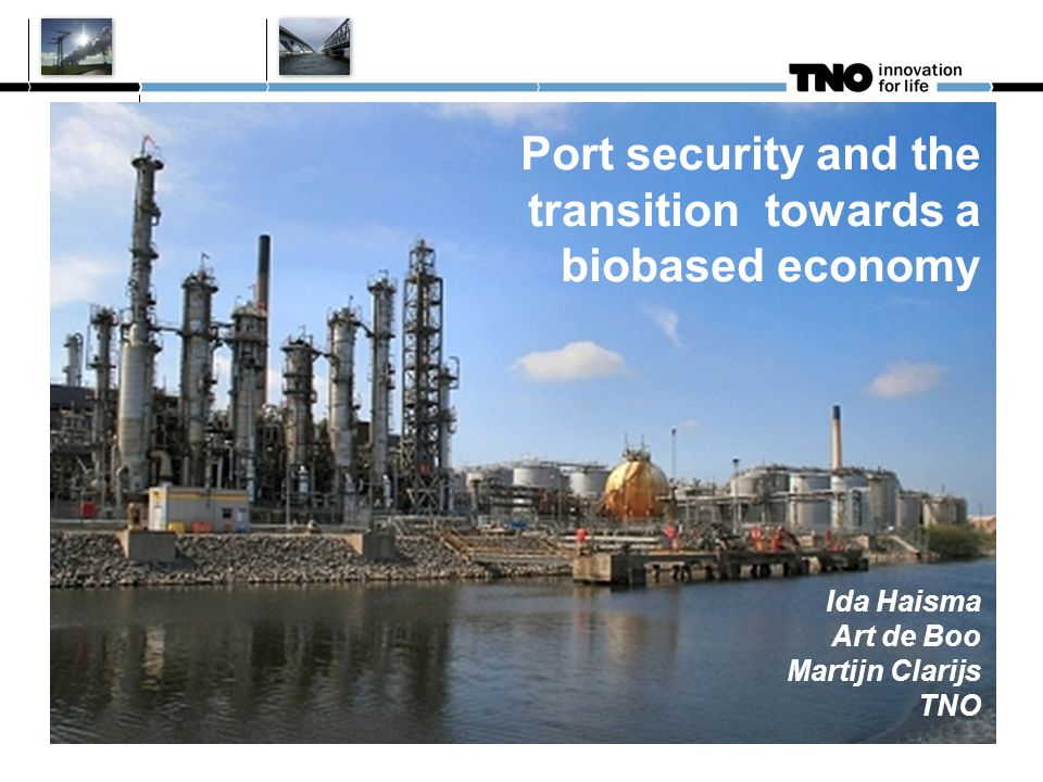 Port security and the transition towards a biobased economy Ida Haisma Art de Boo Martijn Clarijs TNO