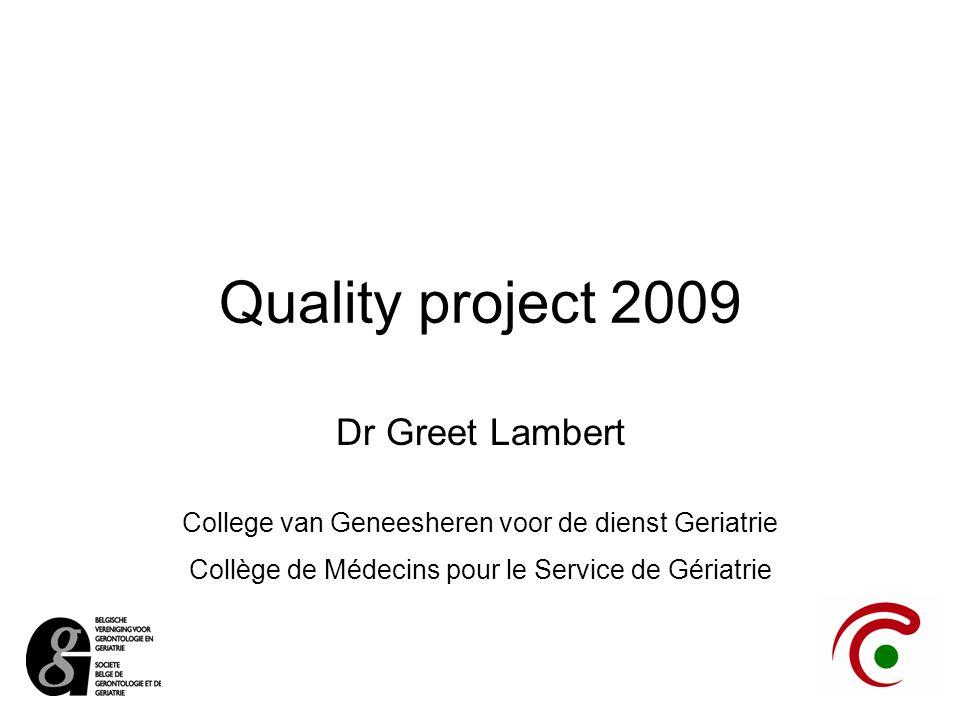 Quality project 2009 Dr Greet Lambert College van Geneesheren voor de dienst Geriatrie Collège de Médecins pour le Service de Gériatrie