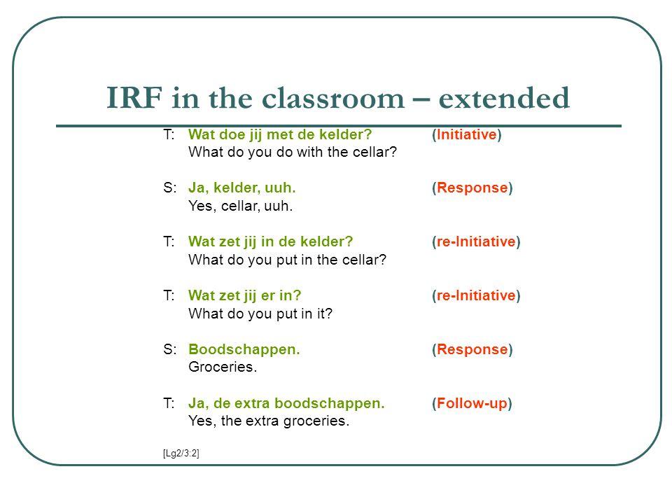 IRF in the classroom – extended T:Wat doe jij met de kelder?(Initiative) What do you do with the cellar.