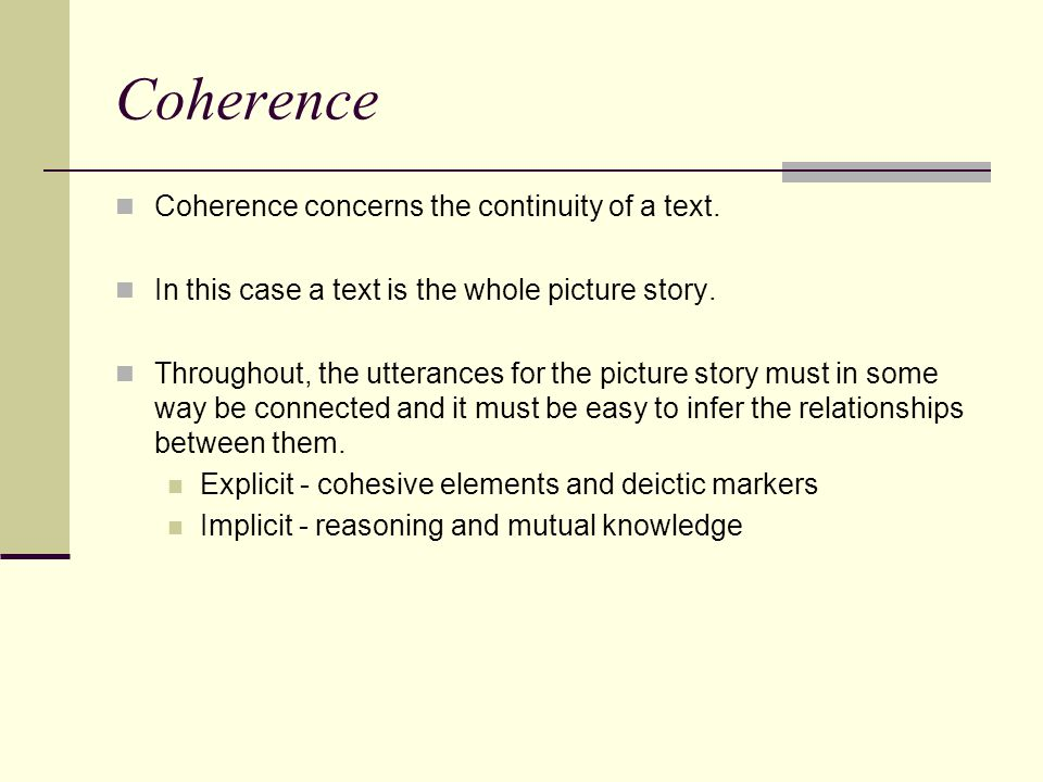 Coherence Coherence concerns the continuity of a text.