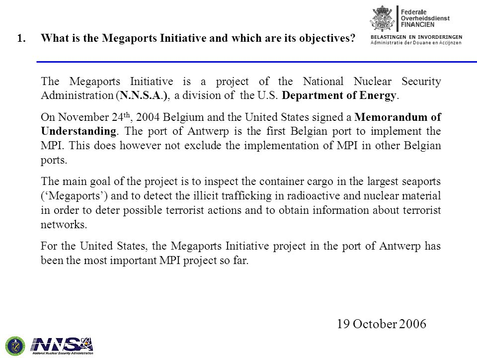 BELASTINGEN EN INVORDERINGEN Administratie der Douane en Accijnzen 19 October 2006 1.What is the Megaports Initiative and which are its objectives.