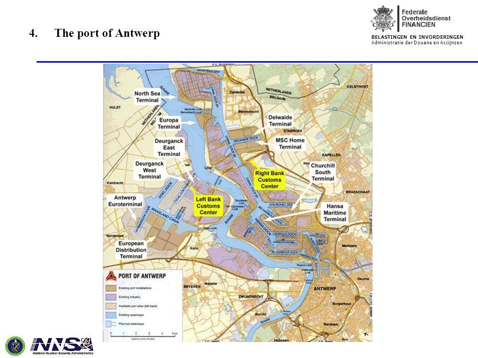BELASTINGEN EN INVORDERINGEN Administratie der Douane en Accijnzen 4. The port of Antwerp