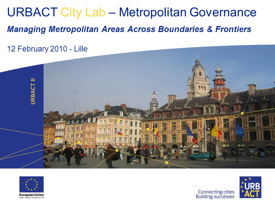 URBACT City Lab – Metropolitan Governance Managing Metropolitan Areas Across Boundaries & Frontiers 12 February Lille