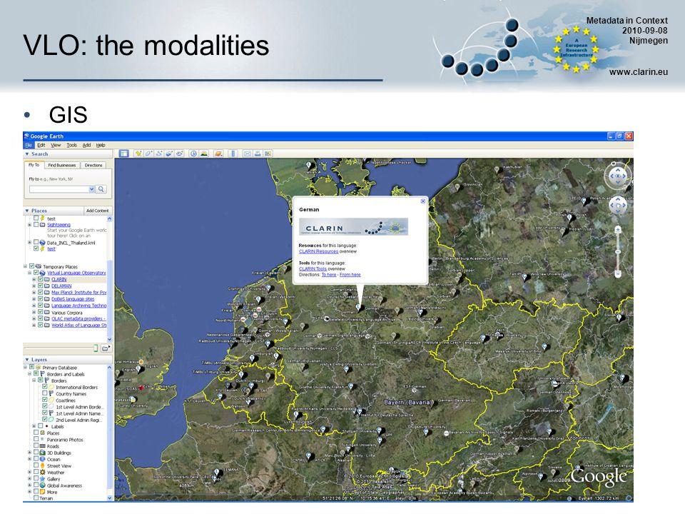Metadata in Context 2010-09-08 Nijmegen www.clarin.eu VLO: the modalities GIS
