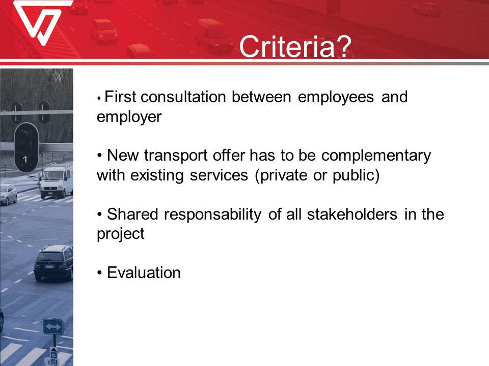 Criteria? First consultation between employees and employer New transport offer has to be complementary with existing services (private or public) Sha