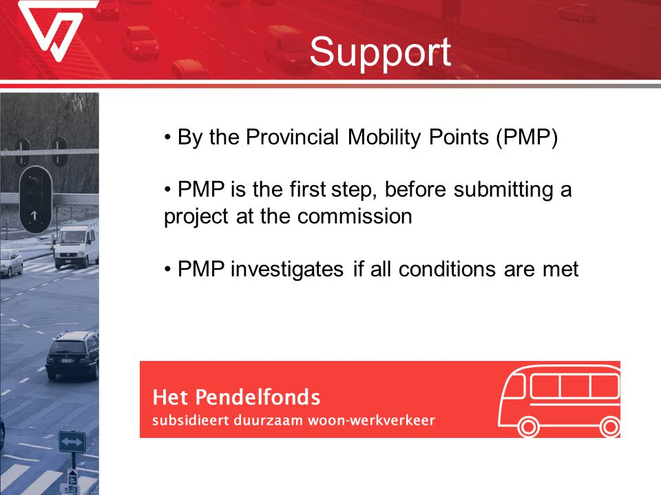 Support By the Provincial Mobility Points (PMP) PMP is the first step, before submitting a project at the commission PMP investigates if all condition