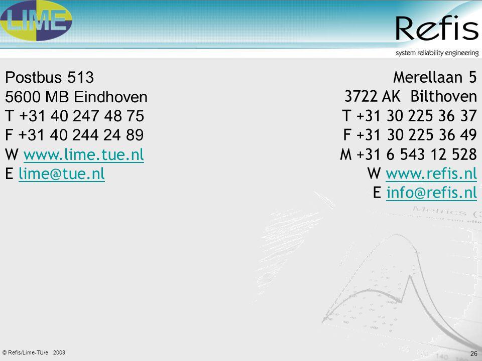 26 2008© Refis/Lime-TU/e Merellaan 5 3722 AK Bilthoven T +31 30 225 36 37 F +31 30 225 36 49 M +31 6 543 12 528 W www.refis.nlwww.refis.nl E info@refis.nlinfo@refis.nl Postbus 513 5600 MB Eindhoven T +31 40 247 48 75 F +31 40 244 24 89 W www.lime.tue.nlwww.lime.tue.nl E lime@tue.nllime@tue.nl
