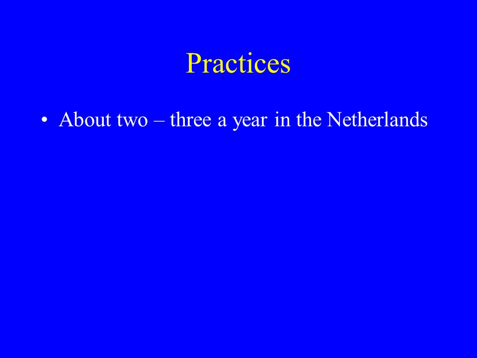 Practices About two – three a year in the Netherlands