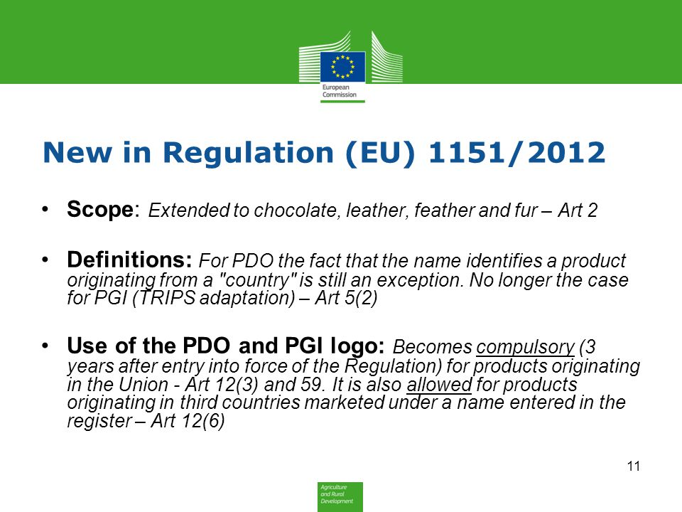 New in Regulation (EU) 1151/2012 Scope: Extended to chocolate, leather, feather and fur – Art 2 Definitions: For PDO the fact that the name identifies