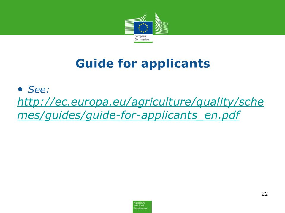 Guide for applicants See: http://ec.europa.eu/agriculture/quality/sche mes/guides/guide-for-applicants_en.pdf http://ec.europa.eu/agriculture/quality/
